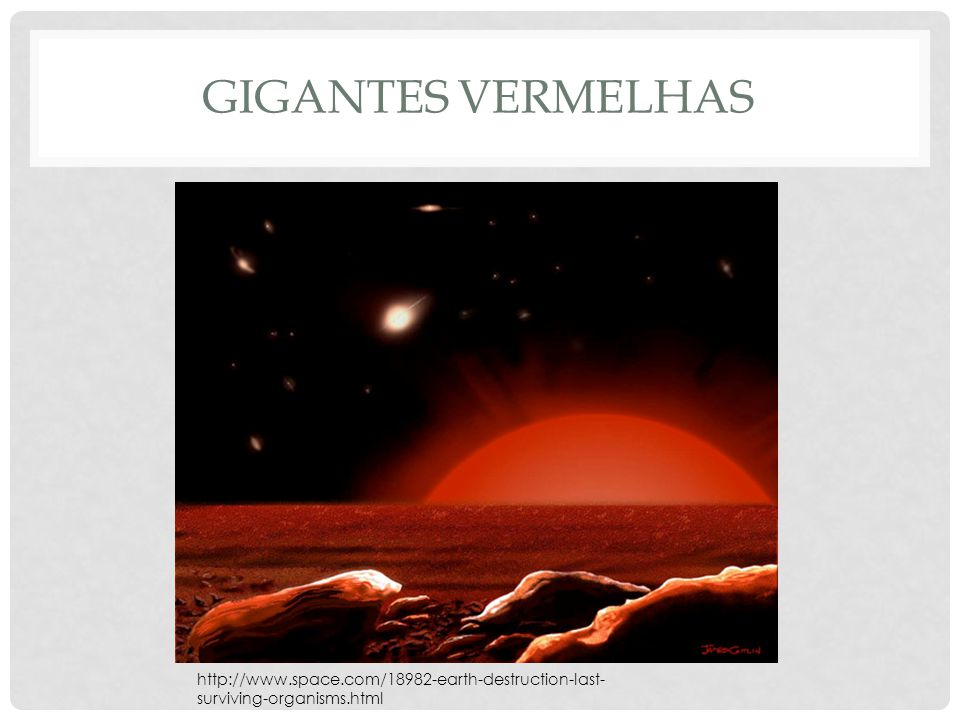 gigantes vermelhas http://www.space.com/18982-earth-destruction-last-surviving-organisms.html