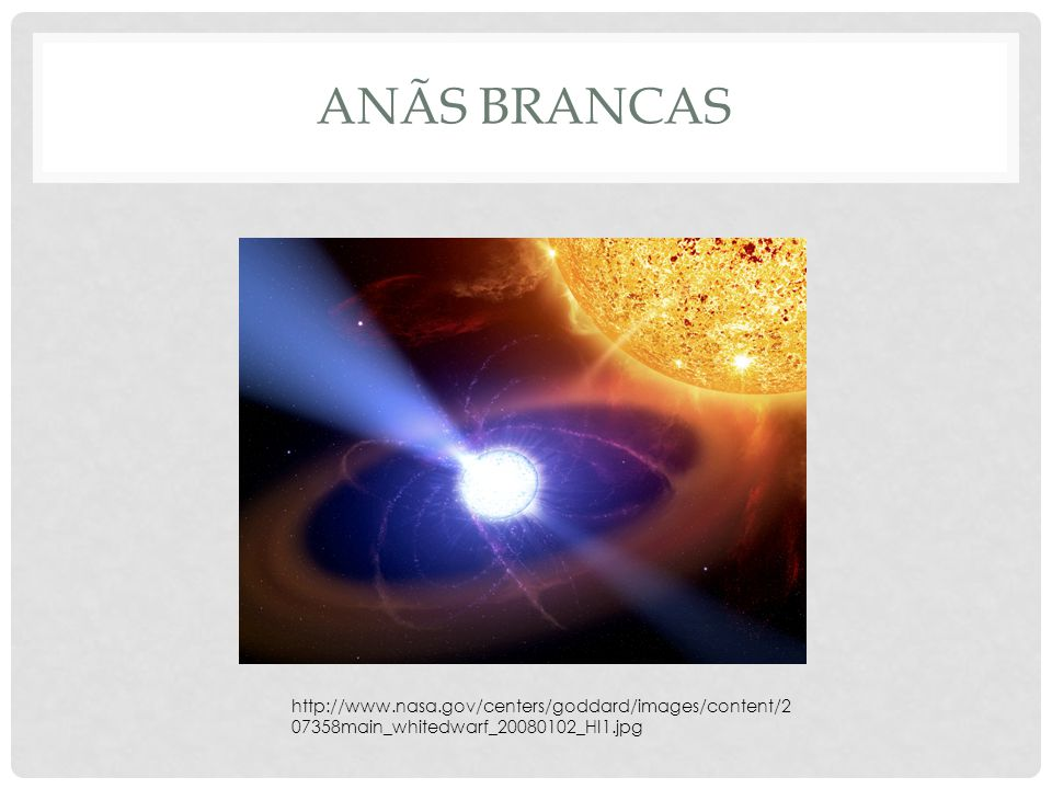 anãs brancas http://www.nasa.gov/centers/goddard/images/content/207358main_whitedwarf_20080102_HI1.jpg.
