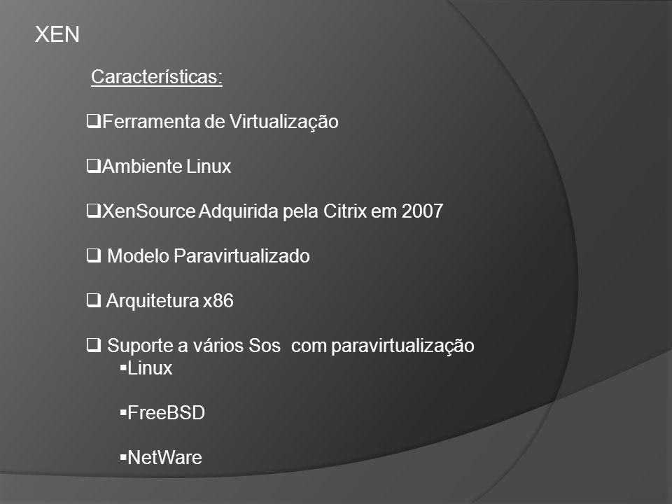 XEN Características: Ferramenta de Virtualização Ambiente Linux