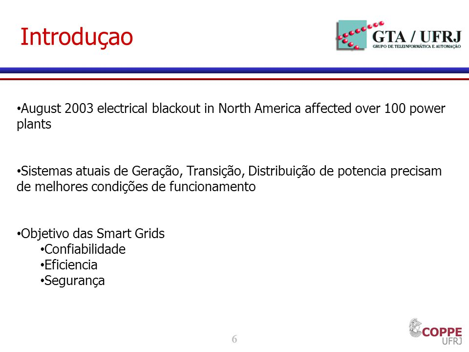 Introduçao August 2003 electrical blackout in North America affected over 100 power plants.