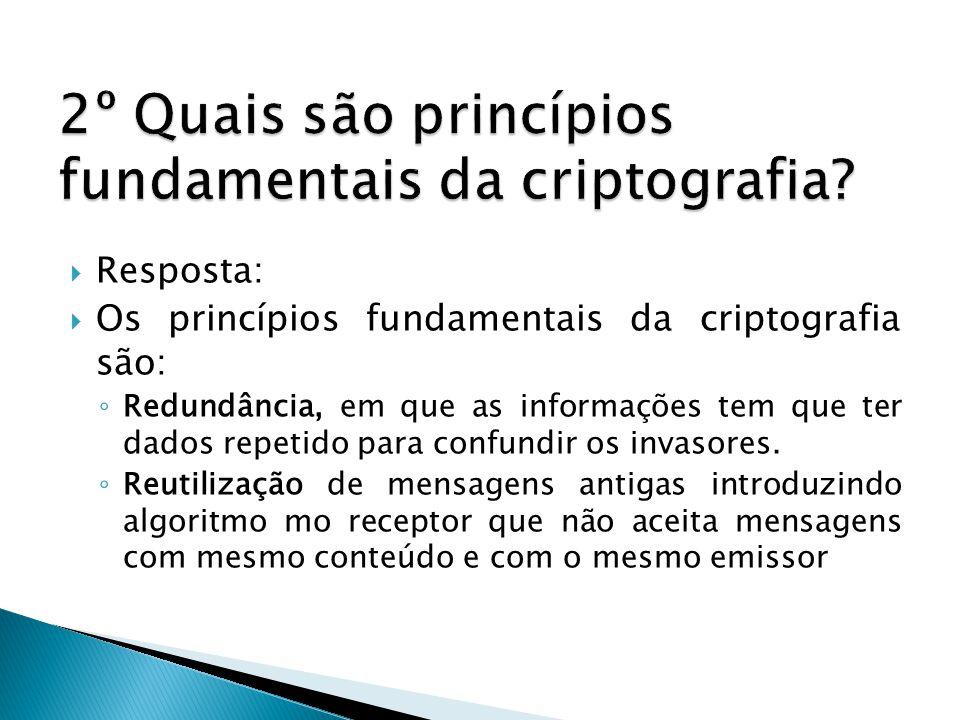 2º Quais são princípios fundamentais da criptografia