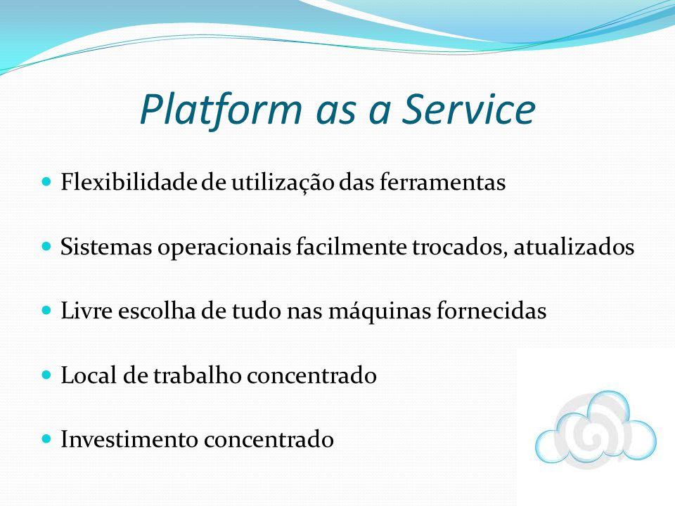 Platform as a Service Flexibilidade de utilização das ferramentas