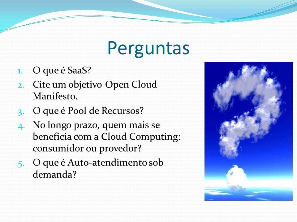 Perguntas O que é SaaS Cite um objetivo Open Cloud Manifesto.