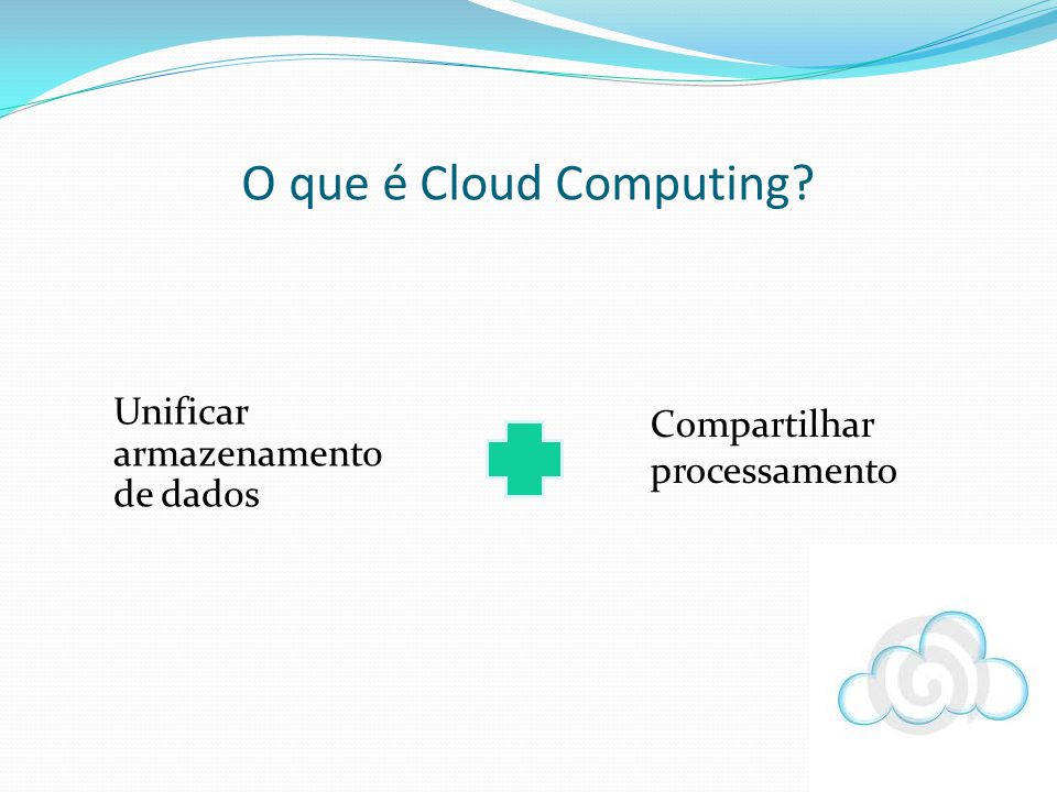 O que é Cloud Computing Unificar armazenamento de dados