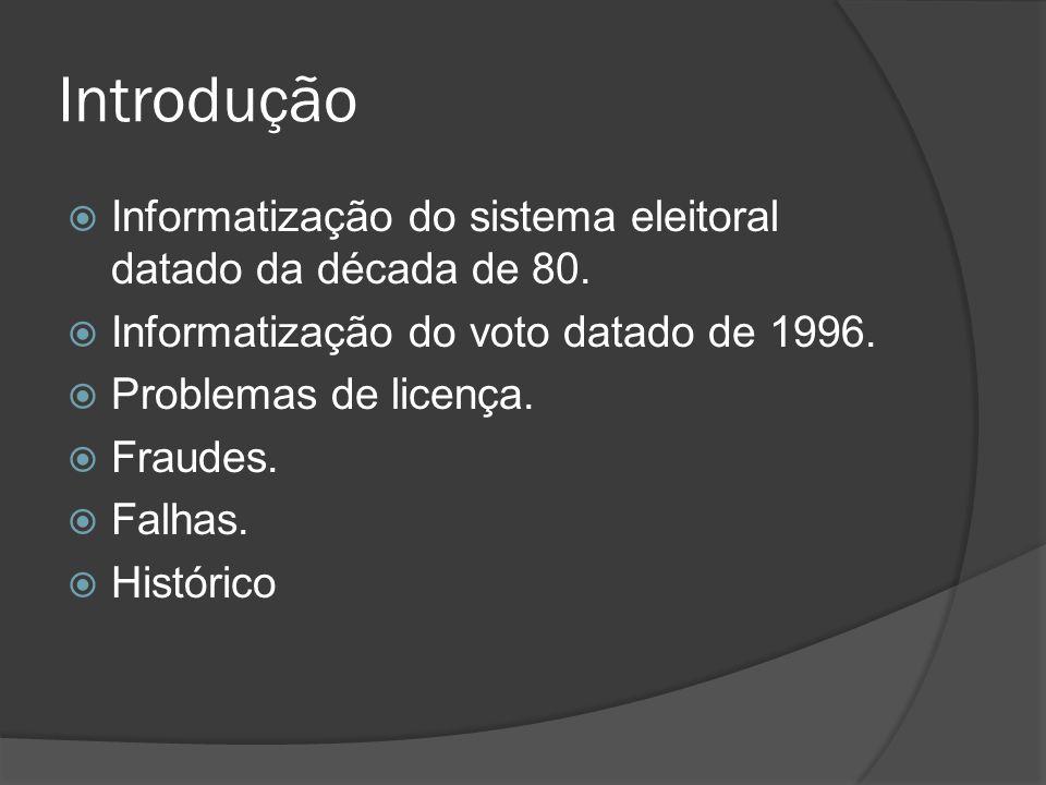 Introdução Informatização do sistema eleitoral datado da década de 80.