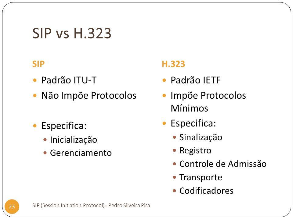 SIP vs H.323 Padrão ITU-T Não Impõe Protocolos Especifica: Padrão IETF