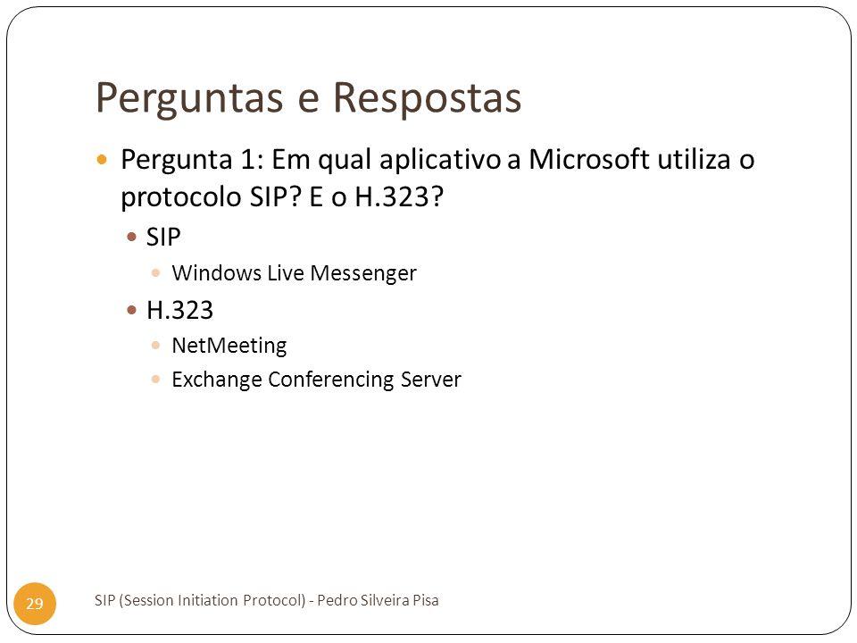 Perguntas e Respostas Pergunta 1: Em qual aplicativo a Microsoft utiliza o protocolo SIP E o H.323