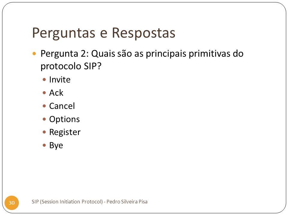 Perguntas e Respostas Pergunta 2: Quais são as principais primitivas do protocolo SIP Invite. Ack.
