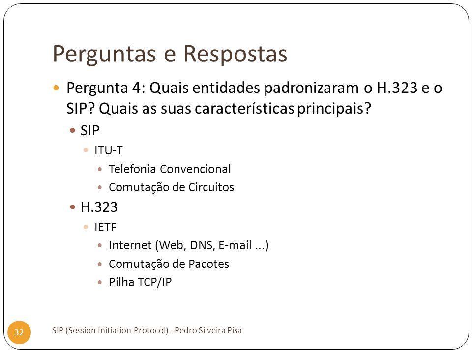 Perguntas e Respostas Pergunta 4: Quais entidades padronizaram o H.323 e o SIP Quais as suas características principais