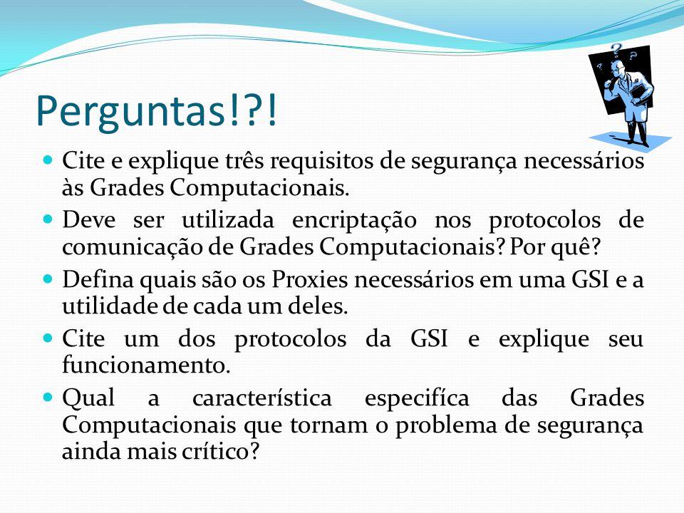 Perguntas! ! Cite e explique três requisitos de segurança necessários às Grades Computacionais.