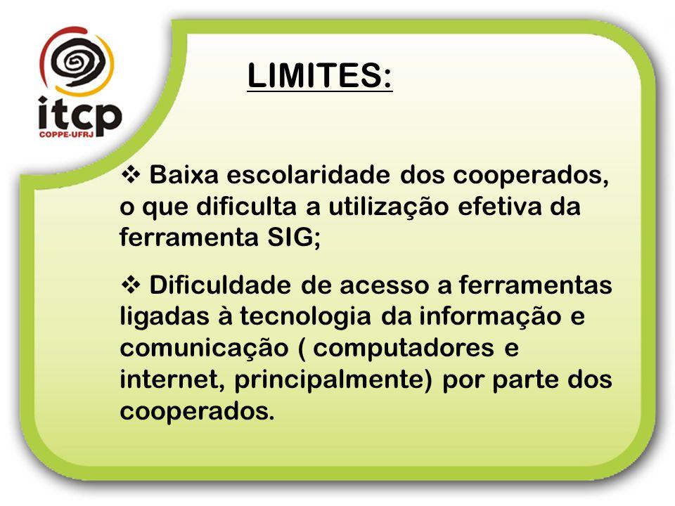 LIMITES: Baixa escolaridade dos cooperados, o que dificulta a utilização efetiva da ferramenta SIG;