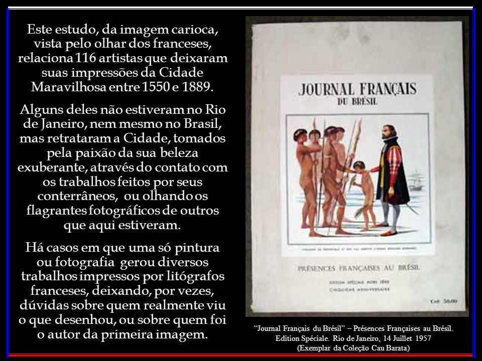 Este estudo, da imagem carioca, vista pelo olhar dos franceses, relaciona 116 artistas que deixaram suas impressões da Cidade Maravilhosa entre 1550 e 1889.