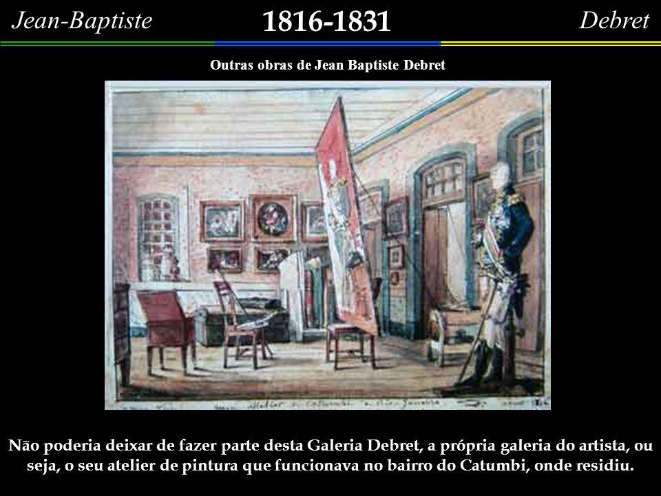 1816-1831 Jean-Baptiste Debret