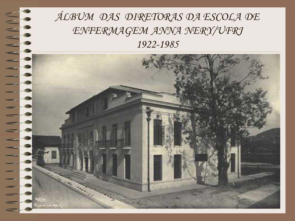 ÁLBUM DAS DIRETORAS DA ESCOLA DE ENFERMAGEM ANNA NERY/UFRJ 1922-1985