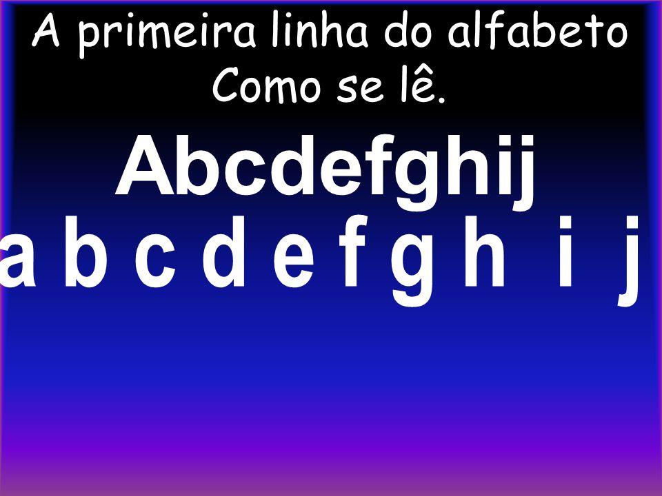A primeira linha do alfabeto Como se lê.
