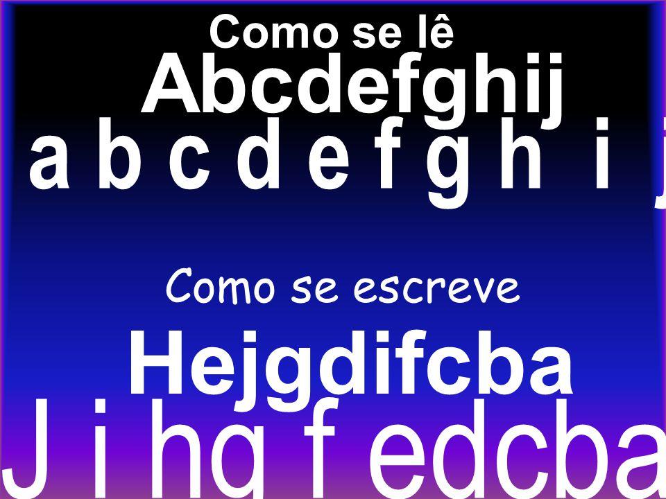 J i hg f edcba a b c d e f g h i j Hejgdifcba Abcdefghij Como se lê