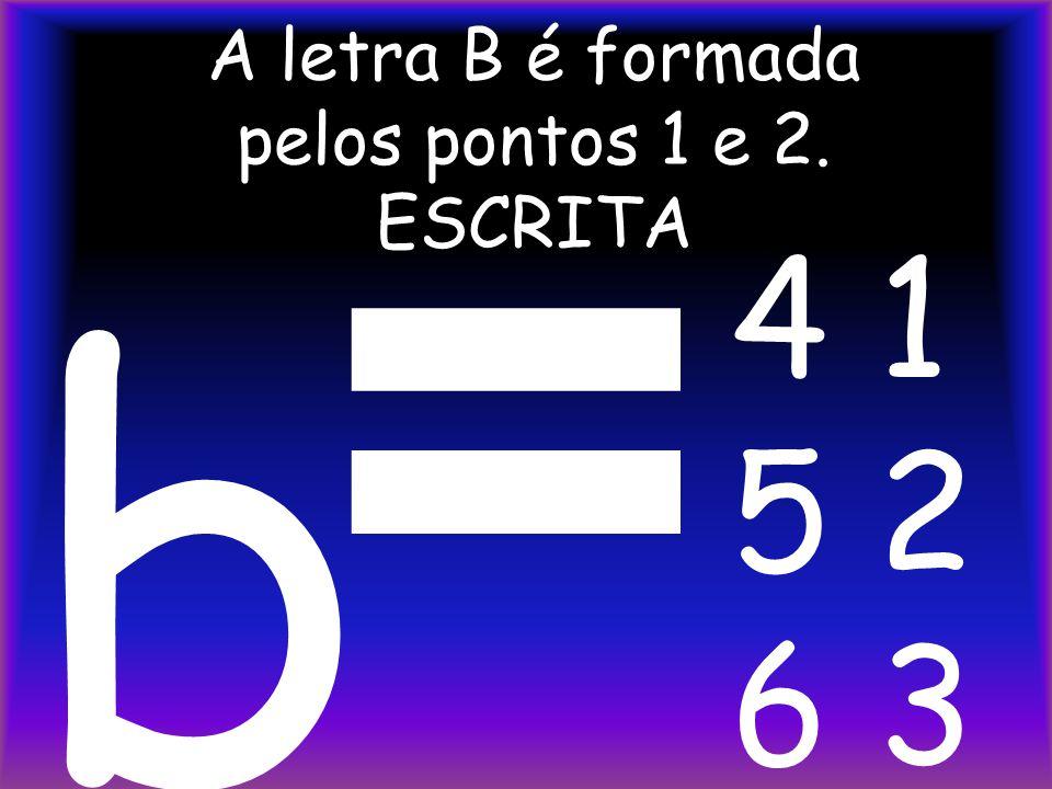 A letra B é formada pelos pontos 1 e 2. ESCRITA