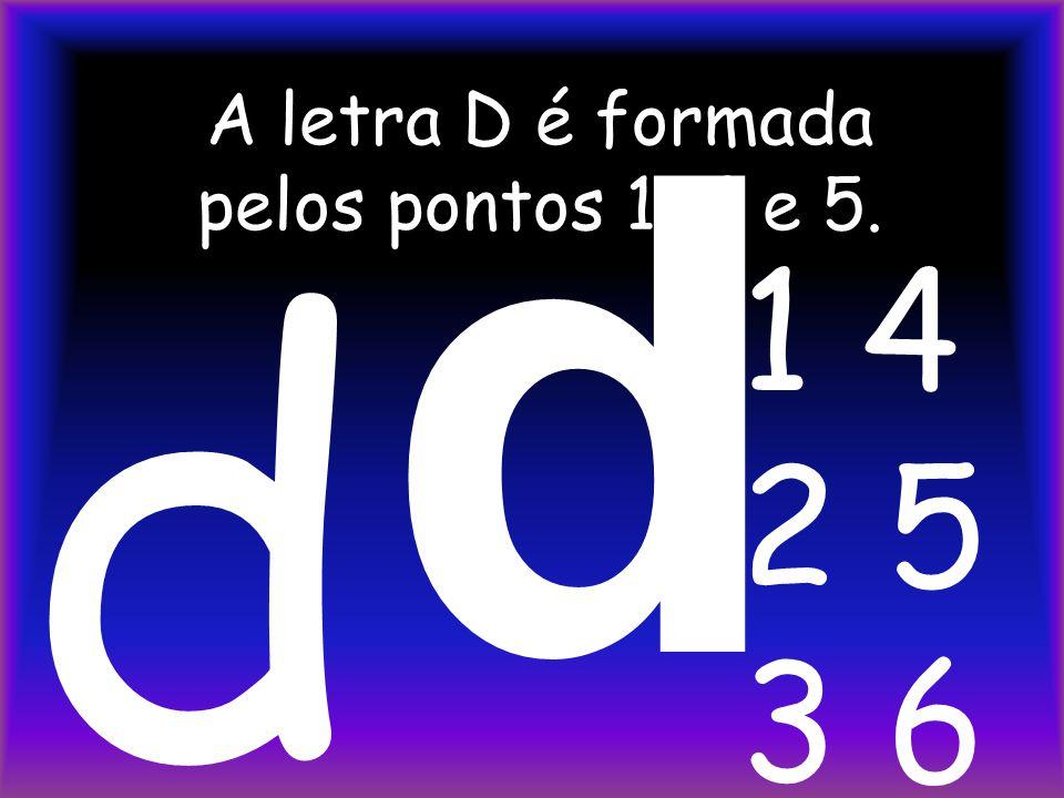 A letra D é formada pelos pontos 1, 4 e 5.