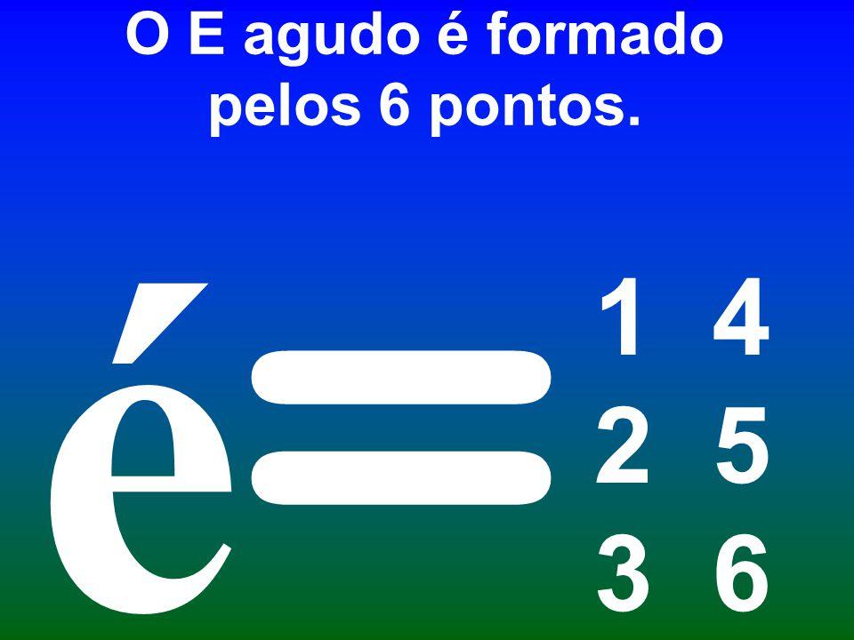 O E agudo é formado pelos 6 pontos.