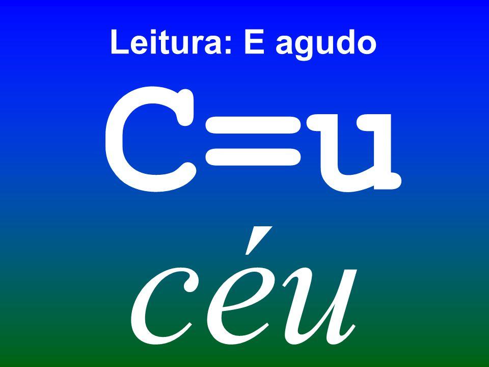 Leitura: E agudo C=u céu