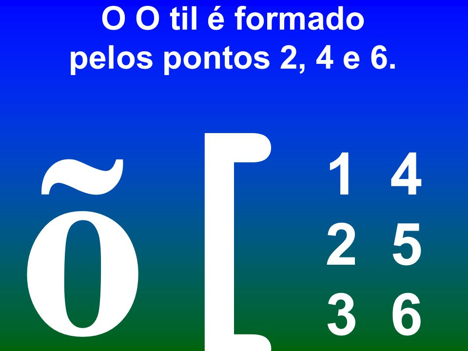 O O til é formado pelos pontos 2, 4 e 6.
