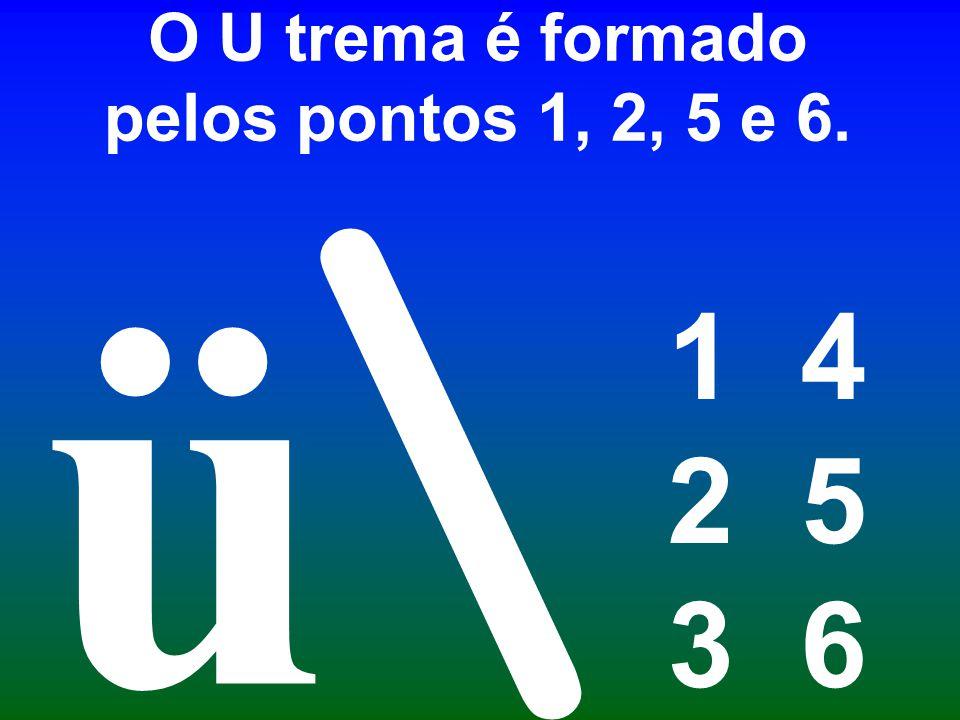 O U trema é formado pelos pontos 1, 2, 5 e 6.