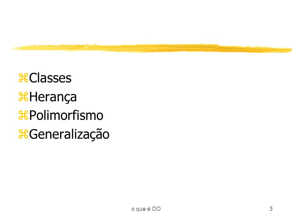 Classes Herança Polimorfismo Generalização o que é OO