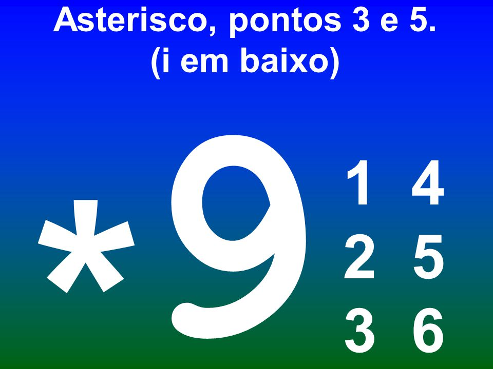 Asterisco, pontos 3 e 5. (i em baixo)