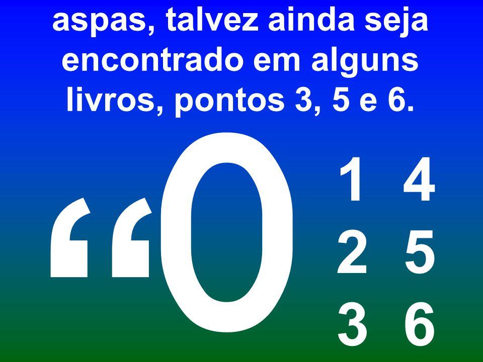 O J em baixo era o fecha aspas, talvez ainda seja encontrado em alguns livros, pontos 3, 5 e 6.