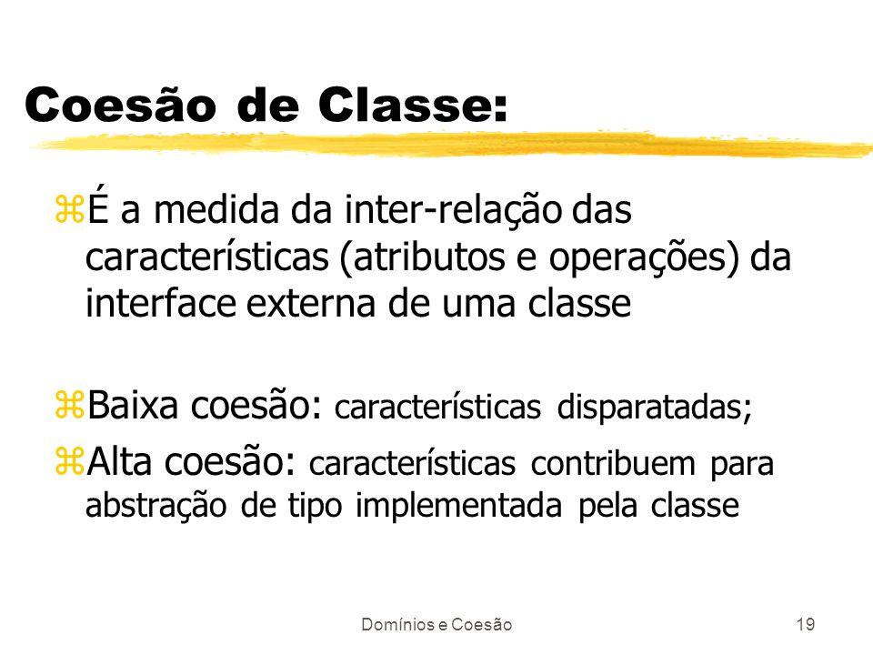 Coesão de Classe: É a medida da inter-relação das características (atributos e operações) da interface externa de uma classe.