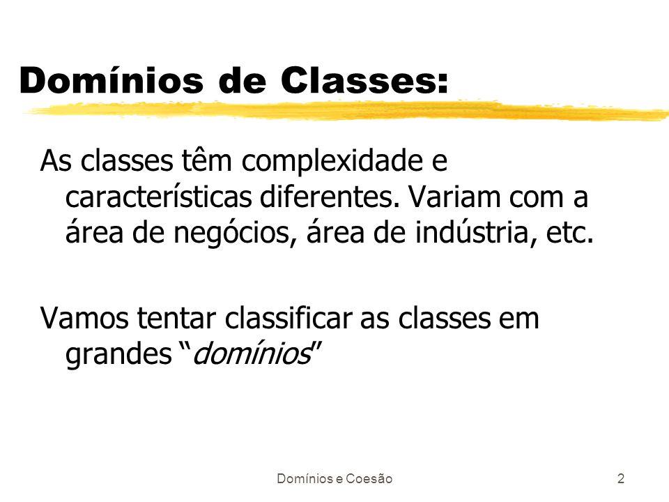 Domínios de Classes: As classes têm complexidade e características diferentes. Variam com a área de negócios, área de indústria, etc.