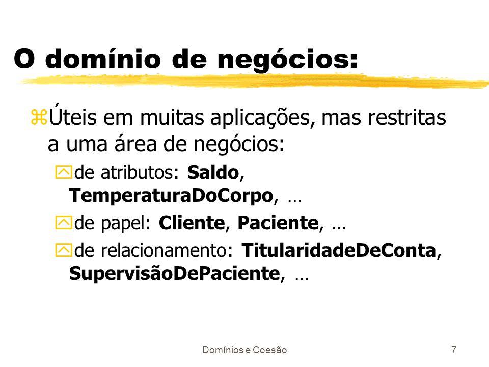 O domínio de negócios: Úteis em muitas aplicações, mas restritas a uma área de negócios: de atributos: Saldo, TemperaturaDoCorpo, …