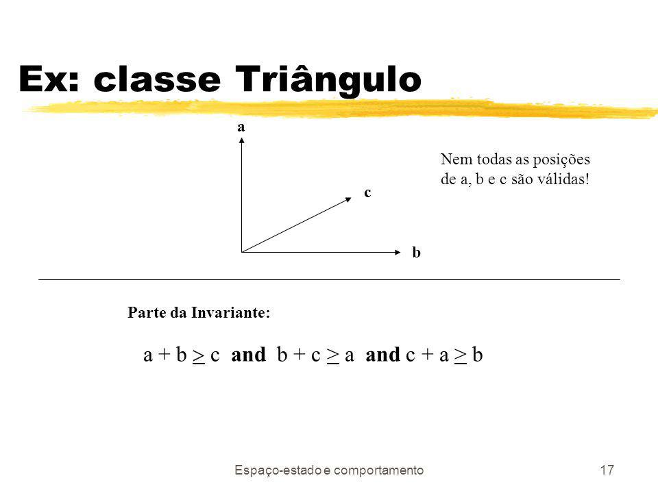 Ex: classe Triângulo a + b > c and b + c > a and c + a > b a