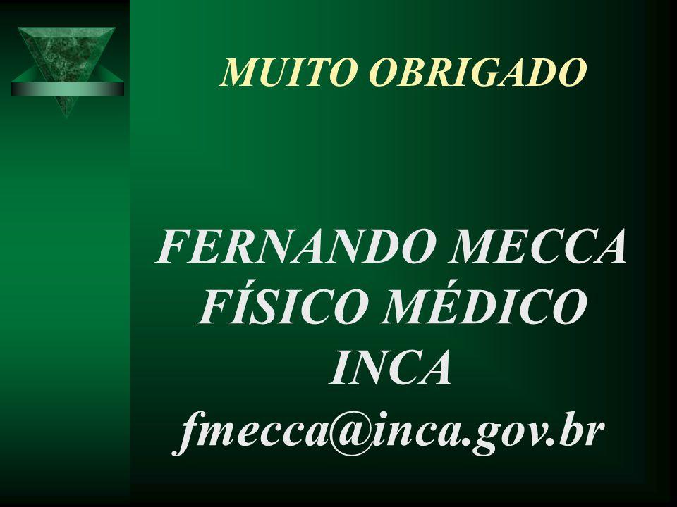 FERNANDO MECCA FÍSICO MÉDICO INCA fmecca@inca.gov.br