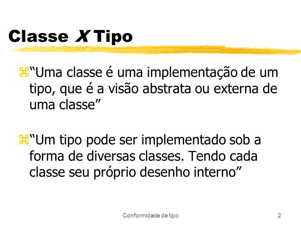 Classe X Tipo Uma classe é uma implementação de um tipo, que é a visão abstrata ou externa de uma classe