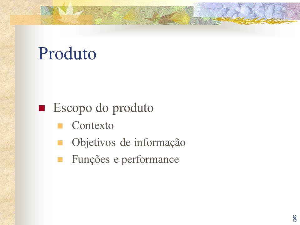 Produto Escopo do produto Contexto Objetivos de informação