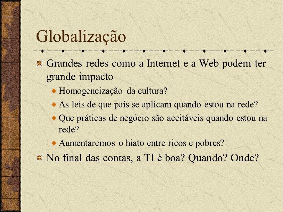 Globalização Grandes redes como a Internet e a Web podem ter grande impacto. Homogeneização da cultura