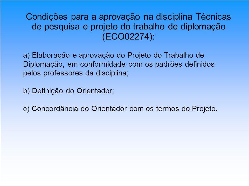 Condições para a aprovação na disciplina Técnicas de pesquisa e projeto do trabalho de diplomação (ECO02274):
