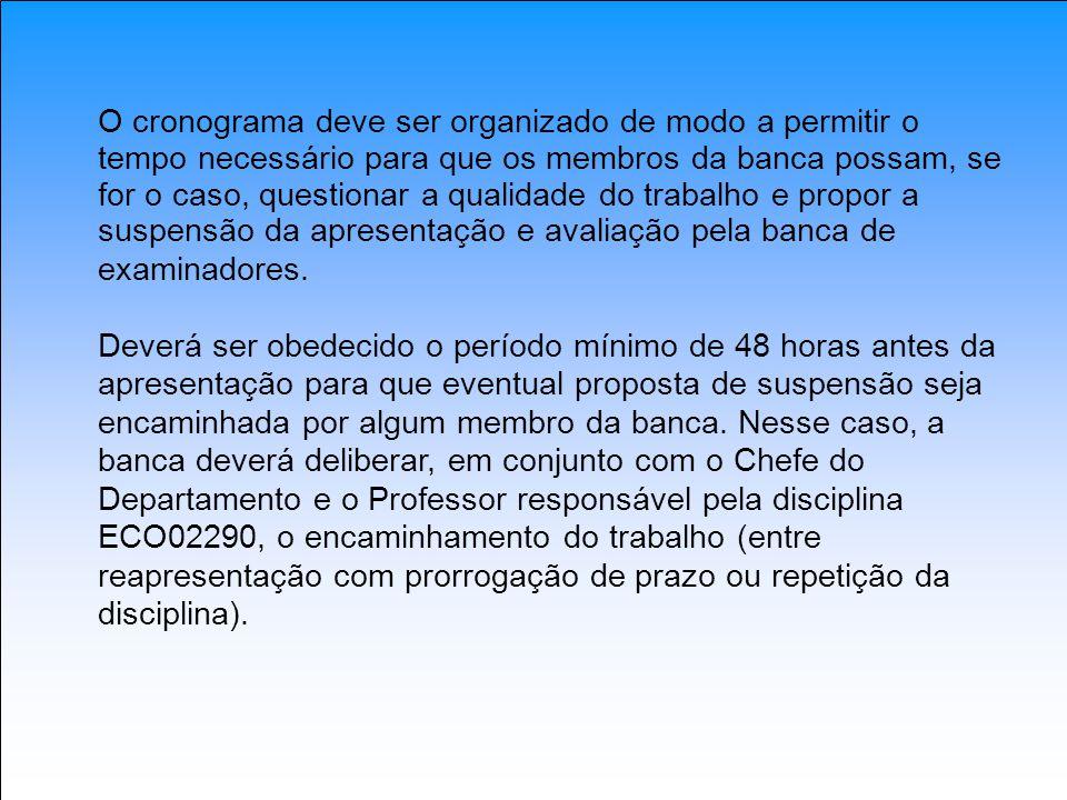 O cronograma deve ser organizado de modo a permitir o tempo necessário para que os membros da banca possam, se for o caso, questionar a qualidade do trabalho e propor a suspensão da apresentação e avaliação pela banca de