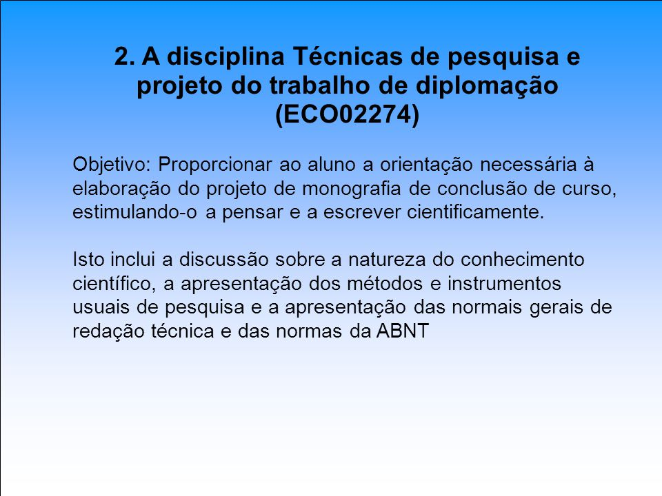 2. A disciplina Técnicas de pesquisa e projeto do trabalho de diplomação (ECO02274)