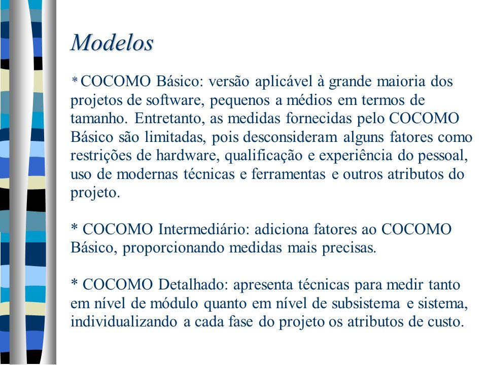 Modelos * COCOMO Básico: versão aplicável à grande maioria dos projetos de software, pequenos a médios em termos de tamanho.
