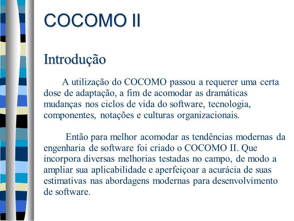 COCOMO II Introdução A utilização do COCOMO passou a requerer uma certa dose de adaptação, a fim de acomodar as dramáticas mudanças nos ciclos de vida do software, tecnologia, componentes, notações e culturas organizacionais.