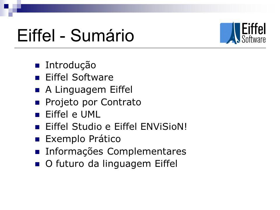 Eiffel - Sumário Introdução Eiffel Software A Linguagem Eiffel