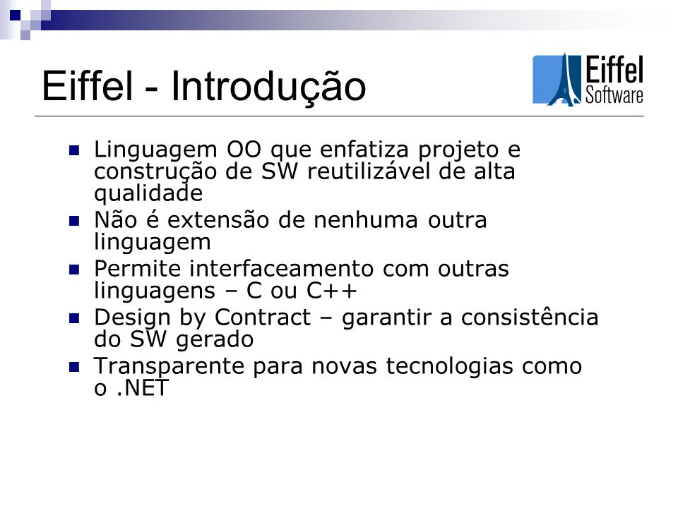 Eiffel - Introdução Linguagem OO que enfatiza projeto e construção de SW reutilizável de alta qualidade.