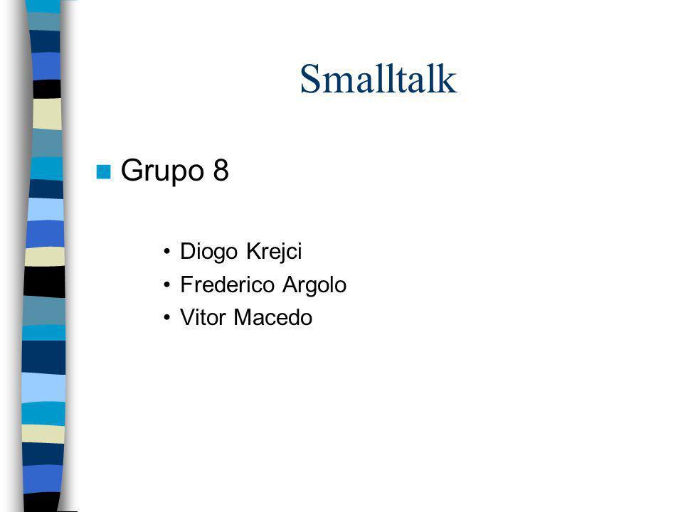 Smalltalk Grupo 8 Diogo Krejci Frederico Argolo Vitor Macedo
