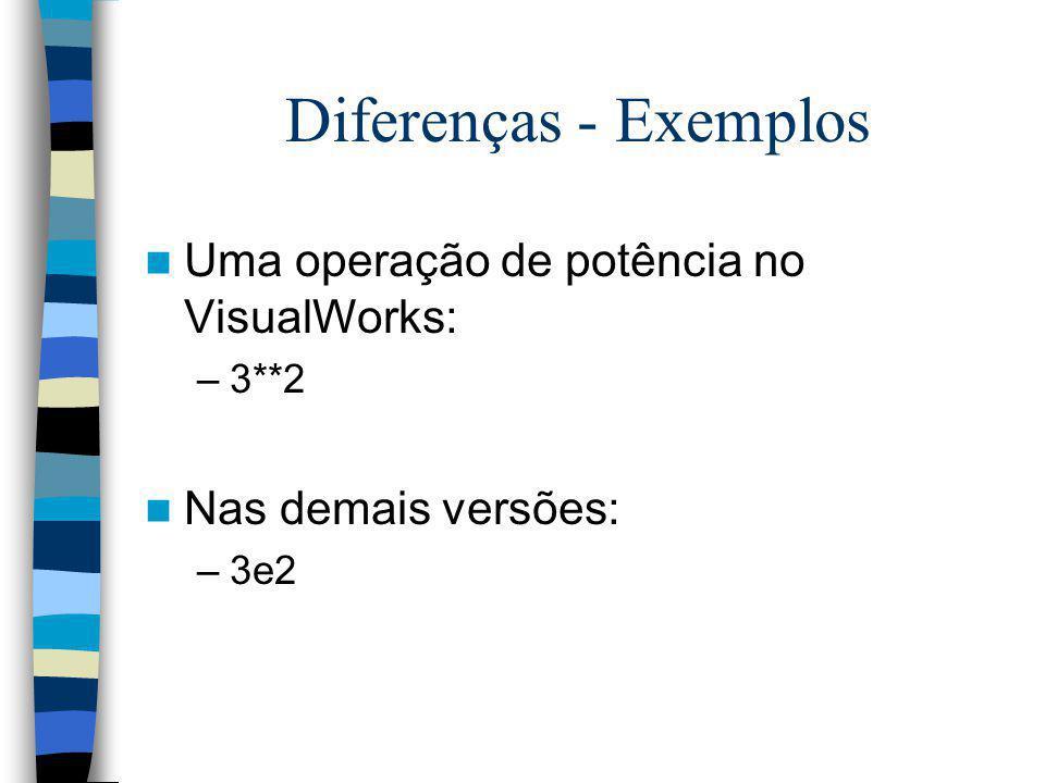 Diferenças - Exemplos Uma operação de potência no VisualWorks:
