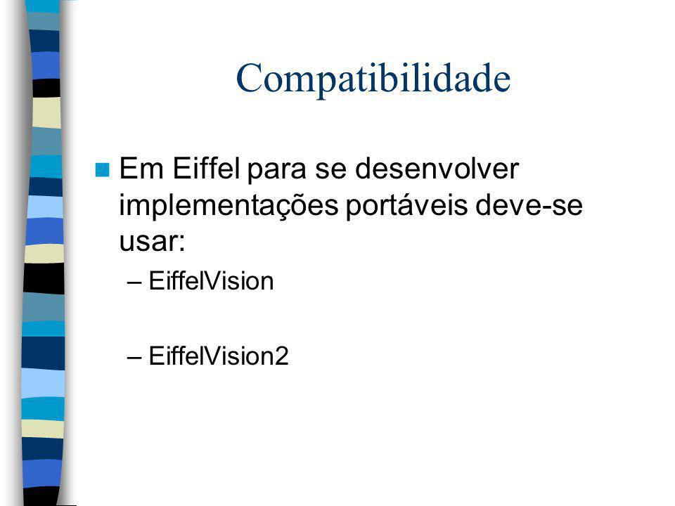 Compatibilidade Em Eiffel para se desenvolver implementações portáveis deve-se usar: EiffelVision.