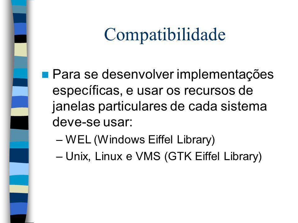 Compatibilidade Para se desenvolver implementações específicas, e usar os recursos de janelas particulares de cada sistema deve-se usar: