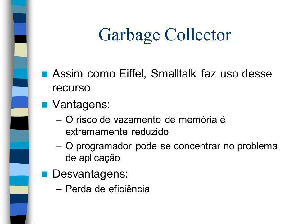 Garbage Collector Assim como Eiffel, Smalltalk faz uso desse recurso