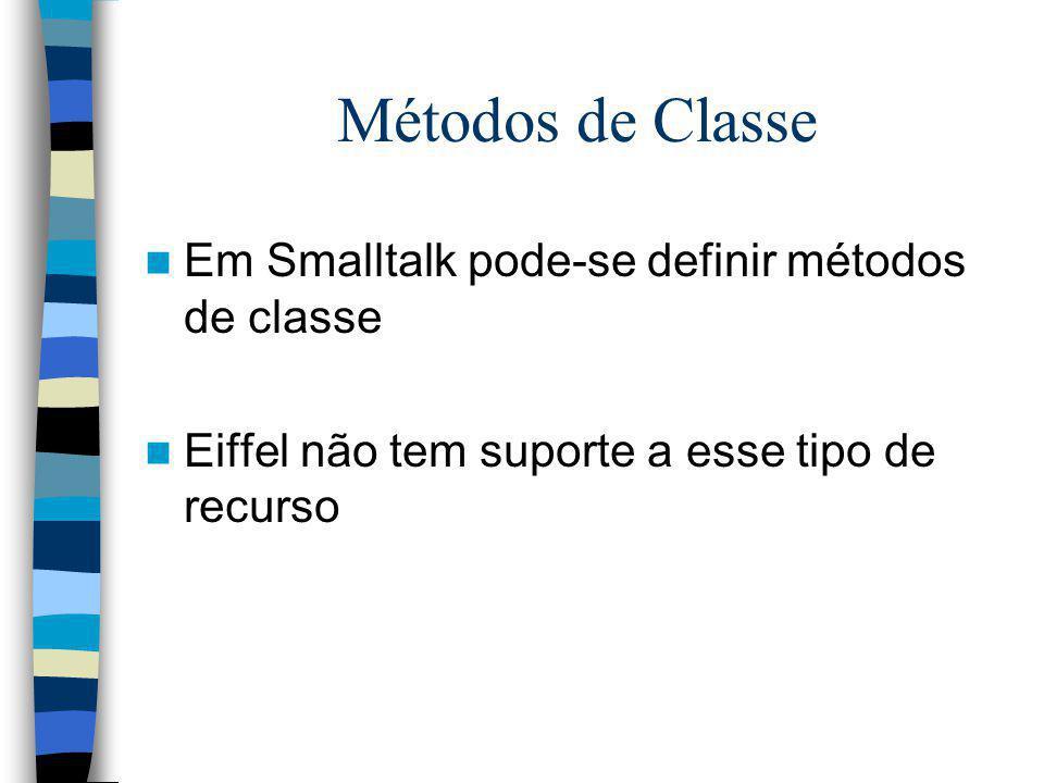 Métodos de Classe Em Smalltalk pode-se definir métodos de classe